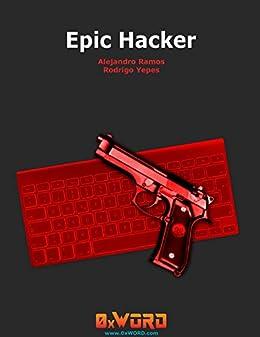 Epic Hacker by [Ramos, Alejandro, Yepes, Rodrigo]