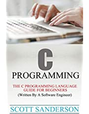 C Programming: C Programming Language Guide For Beginners (Written By A Software Engineer)