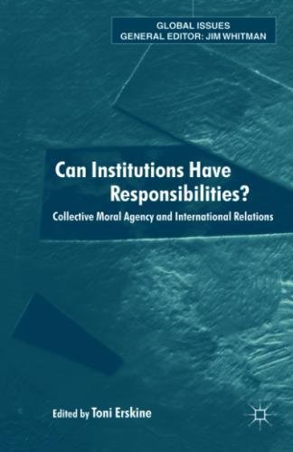 Can Institutions Have Responsibilities?: Collective Moral Agency and International Relations (Global Issues)