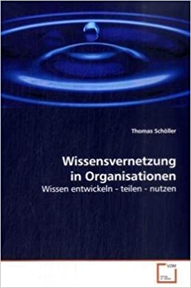 Book Wissensvernetzung in Organisationen: Wissen entwickeln - teilen - nutzen (German Edition)