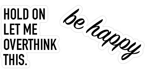 Inspirational Trendy Quotes Laptop/Hydro Flask Sticker Pack for Teens, Kids - Hydro Flask Decal Stickers - Hold ON LET ME Overthink This Stickers- Be Happy Stickers -100% Vinyl & Waterproof (The Best Laptop For Me)