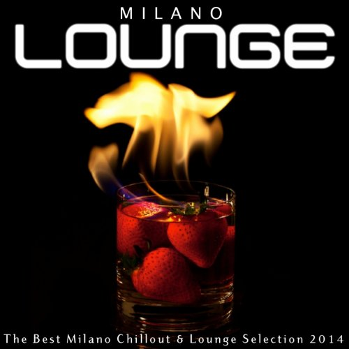 Milano Lounge - Milano Lounge (The Best Milano Chillout & Lounge Selection 2014)