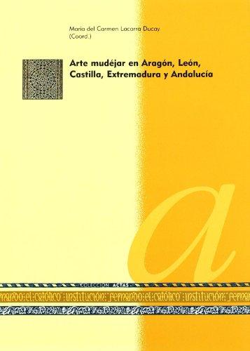 Descargar Libro Arte Mudejar En Aragón, León, Castilla, Extremadura Y Andalucía Maria Carmen Lacarra Ducay
