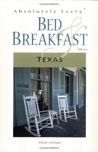 Absolutely Every* Bed and Breakfast Texas (*Almost) (Absolutely Every Bed & Breakfast in Texas (Almost))