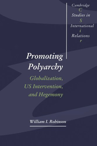 Promoting Polyarchy: Globalization, US Intervention, and Hegemony (Cambridge Studies in International Relations)