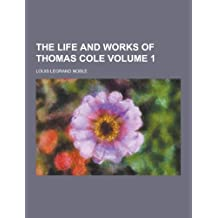 The Life and Works of Thomas Cole Volume 1