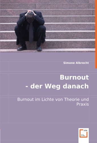 Burnout - der Weg danach: Burnout im Lichte von Theorie und Praxis