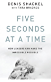 Five Seconds At A Time: How Leaders Can Make the Impossible Possible