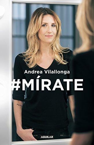 #Mírate: Mejora tu imagen, renueva tu actitud, trabaja tu expresión por Andrea Vilallonga