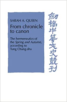 Book From Chronicle to Canon: The Hermeneutics of the Spring and Autumn Annals According to Tung Chung-shu (Cambridge Studies in Chinese History, Literature and Institutions)