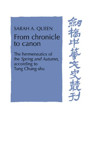 (From Chronicle to Canon: The Hermeneutics of the Spring and Autumn according to Tung Chung-shu (Cambridge Studies in Chinese History, Literature and Institutions))