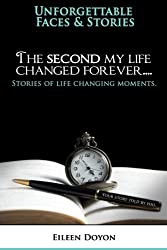 The Second My Life Changed Forever (Unforgettable Faces & Stories) (Volume 6)