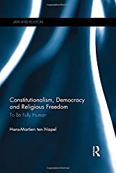 Constitutionalism, Democracy and Religious Freedom: To be Fully Human (Law and Religion)