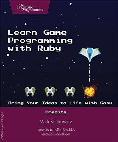 Learn Game Programming with Ruby: Bring Your Ideas to Life with Gosu by Pragmatic Bookshelf