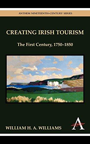 Creating Irish Tourism: The First Century, 1750-1850 (Anthem Studies in Travel)