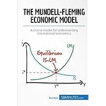 The Mundell-Fleming Economic Model: A crucial model for understanding international economics (Economic Culture Book 7)
