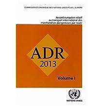 Accord Europeen Relatif Au Transport International Des Marchandises Dangereuses Par Route (Adr): En Viueur Le 1er Janvier 2013