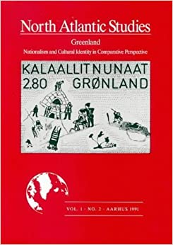 Greenland: Nationalism and Cultural Identity in Comparative Perspective (North Atlantic Studies) by Susanne Dybbroe (1991-03-19)