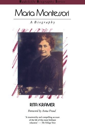 Maria Montessori: A Biography (Radcliffe Biography Series) Reissue edition by Kramer, Rita (1988) Paperback