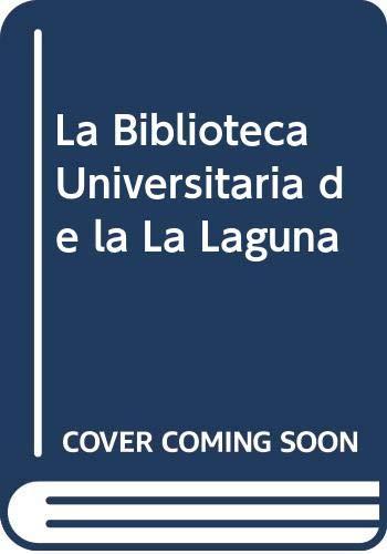 La biblioteca universitaria de la laguna. historia, organizacion y colecciones González Anton