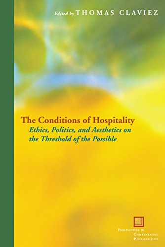 The Conditions of Hospitality: Ethics, Politics, and Aesthetics on the Threshold of the Possible (Perspectives in Contin