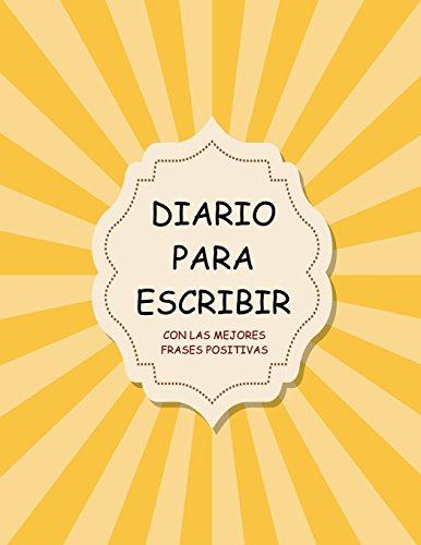 Diario Para Escribir Con Las Mejores Frases Positivas: Diario Personal Para Escribir Formato Grande (21.59 x 27.94 cm - 8.5 x 11 Pulgadas) - Cuaderno Para Escribir (Volume 3) (Spanish Edition)