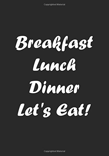 Download Breakfast Lunch Dinner Let's Eat! - Black Notebook / Extended Lined Pages / Soft: An Ethi Pike Collectible Journal pdf