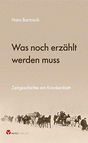 Was noch erzählt werden muss: Zeitgeschichte am Krankenbett Taschenbuch – 16. Juli 2018 Hans Bartosch Info 3 3957790867 Tradition