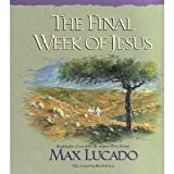The Final Week of Jesus, Max Lucado, 1576737284