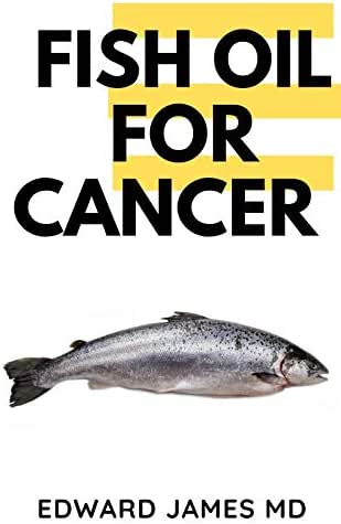 FISH OIL FOR CANCER : THE ULTIMATE GUIDE TO USING FISH OIL TO TREAT CANCER