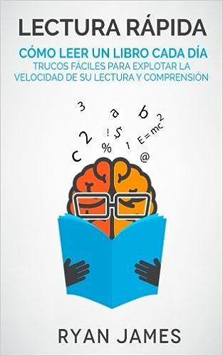 Lectura rápida: Cómo leer un libro cada día - Trucos fáciles para explotar la velocidad de su lectura y comprensión Speed Reading en Español/Spanish Book: ...