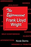The Effervescent Frank Lloyd Wright, Nicole Storms, 1424131650