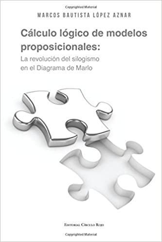 Cálculo lógico de modelos proposicionales : la revolución del silogismo en el diagrama de Marlo: Amazon.es: Marcos Bautista López Aznar: Libros