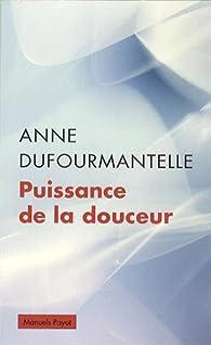 Puissance de la douceur par Anne Dufourmantelle