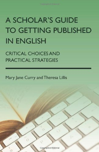 A Scholar's Guide to Getting Published in English: Critical Choices and Practical Strategies by Mary Jane Curry (2013-11-25) ()