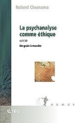 La psychanalyse comme éthique : Suivi de Du grain à moudre