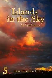 Islands in the Sky (Morgan's Knot - A Serial Fantasy) (Volume 5)