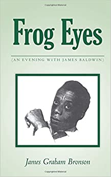Frog Eyes: (AN EVENING WITH JAMES BALDWIN)