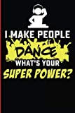 I Make People Dance What's Your Superpower?: Black Lined Journal For The DJ And Music Producer