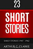 23 Short Stories - Early Stories 1947 - 1962
