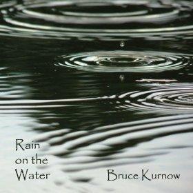 CD : Bruce Kurnow - Rain On The Water (CD)