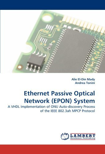 [Ethernet Passive Optical Network (EPON) System: A VHDL Implementation of ONU Auto-discovery Process of the IEEE 802.3ah MPCP Protocol] [Author: Mady, Alie El-Din] [November, 2010]