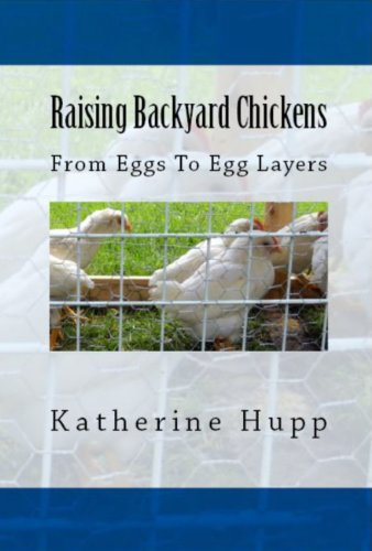 Raising Backyard Chickens From Eggs To Egg Layers By [Hupp, Katherine]