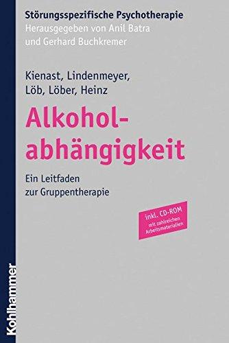Alkoholabhängigkeit. Ein Leitfaden zur Gruppentherapie, inkl. CD-ROM