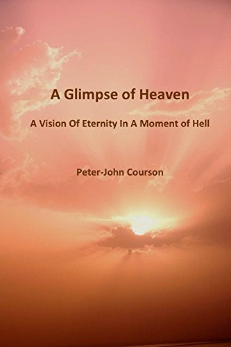 A Glimpse of Heaven: A Vision Of Eternity In A Moment Of Hell (Prayer For A Child Struggling In School)
