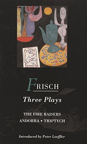 Frisch Three Plays: Fire Raisers; Andorra; Triptych (World Classics)