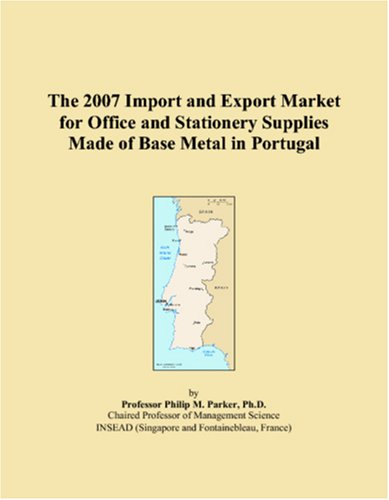 The 2007 Import and Export Market for Office and Stationery Supplies Made of Base Metal in Portugal ebook