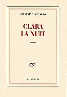 Clara la nuit : roman, Locandro, Catherine