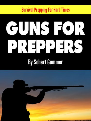 Guns For Preppers (Survival Prepping For Hard Times)