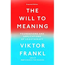The Will to Meaning: Foundations and Applications of Logotherapy